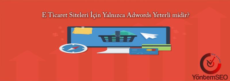 e-ticaret-sitelerinde-adwords-yeterlimi